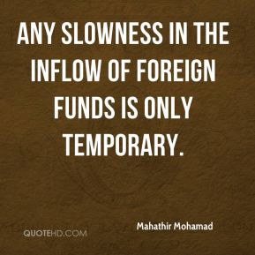 Any slowness in the inflow of foreign funds is only temporary.