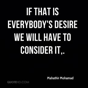 If that is everybody's desire we will have to consider it.