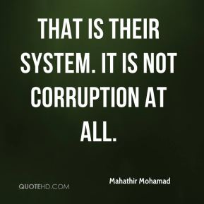 That is their system. It is not corruption at all.