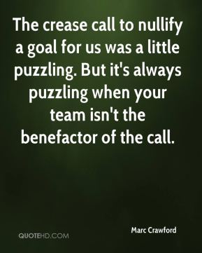 The crease call to nullify a goal for us was a little puzzling. But it's always puzzling when your team isn't the benefactor of the call.