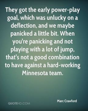 They got the early power-play goal, which was unlucky on a deflection, and we maybe panicked a little bit. When you're panicking and not playing with a lot of jump, that's not a good combination to have against a hard-working Minnesota team.