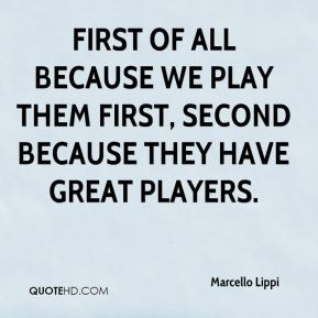 First of all because we play them first, second because they have great players.