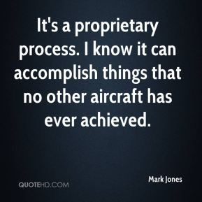 It's a proprietary process. I know it can accomplish things that no other aircraft has ever achieved.