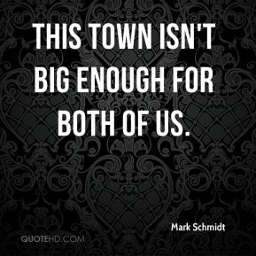 This town isn't big enough for both of us.