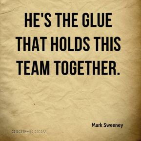 Mark Sweeney  - He's the glue that holds this team together.