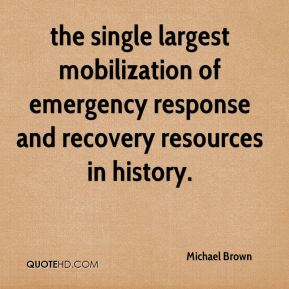 Michael Brown  - the single largest mobilization of emergency response and recovery resources in history.