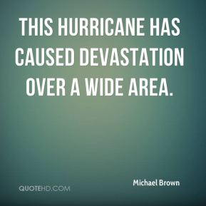Michael Brown  - This hurricane has caused devastation over a wide area.