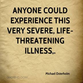 Michael Osterholm  - Anyone could experience this very severe, life-threatening illness.