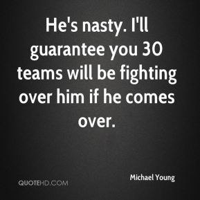 He's nasty. I'll guarantee you 30 teams will be fighting over him if he comes over.