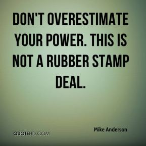 Don't overestimate your power. This is not a rubber stamp deal.