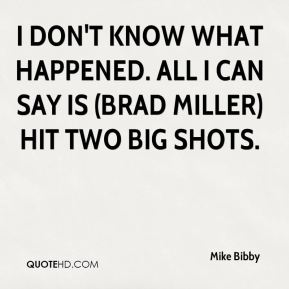 I don't know what happened. All I can say is (Brad Miller) hit two big shots.