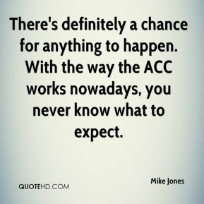 There's definitely a chance for anything to happen. With the way the ACC works nowadays, you never know what to expect.