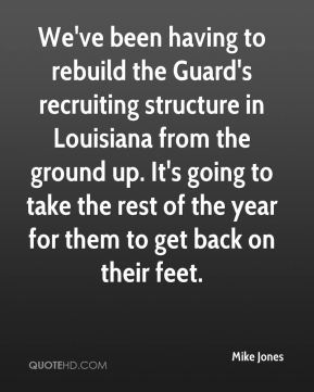 We've been having to rebuild the Guard's recruiting structure in Louisiana from the ground up. It's going to take the rest of the year for them to get back on their feet.