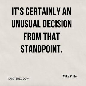 Mike Miller  - It's certainly an unusual decision from that standpoint.
