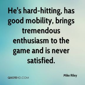 He's hard-hitting, has good mobility, brings tremendous enthusiasm to the game and is never satisfied.