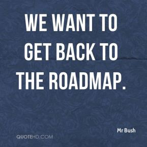 We want to get back to the roadmap.