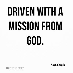 driven with a mission from God.