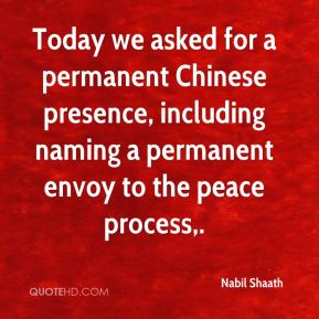 Today we asked for a permanent Chinese presence, including naming a permanent envoy to the peace process.