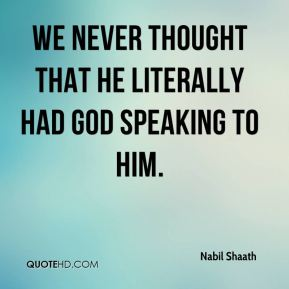 We never thought that he literally had God speaking to him.