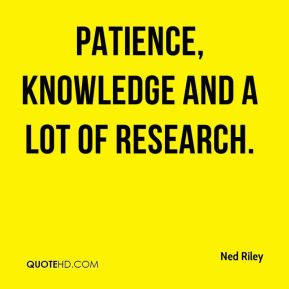 Ned Riley  - patience, knowledge and a lot of research.