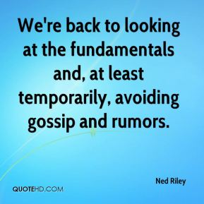 Ned Riley  - We're back to looking at the fundamentals and, at least temporarily, avoiding gossip and rumors.