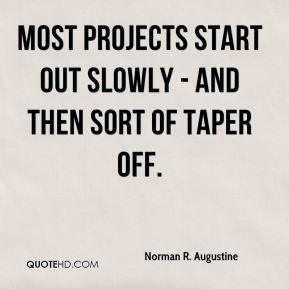 Most projects start out slowly - and then sort of taper off.
