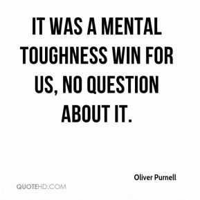 Oliver Purnell  - It was a mental toughness win for us, no question about it.