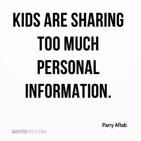 Parry Aftab  - Kids are sharing too much personal information.
