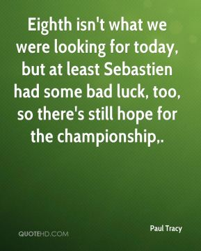 Eighth isn't what we were looking for today, but at least Sebastien had some bad luck, too, so there's still hope for the championship.