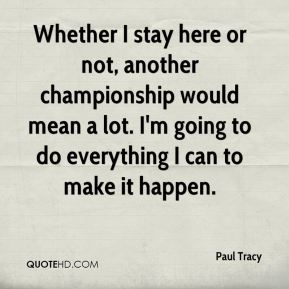 Whether I stay here or not, another championship would mean a lot. I'm going to do everything I can to make it happen.