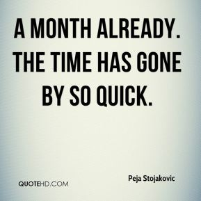 Peja Stojakovic  - A month already. The time has gone by so quick.