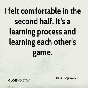I felt comfortable in the second half. It's a learning process and learning each other's game.