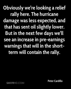 Peter Cardillo  - Obviously we're looking a relief rally here. The hurricane damage was less expected, and that has sent oil slightly lower. But in the next few days we'll see an increase in pre-earnings warnings that will in the short-term will contain the rally.