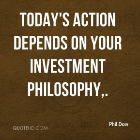 Phil Dow  - Today's action depends on your investment philosophy.