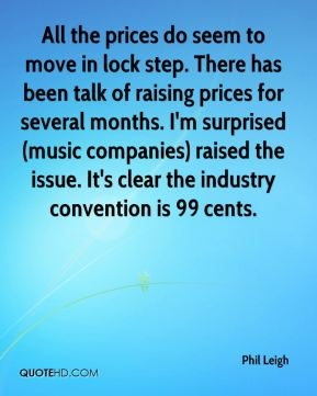 All the prices do seem to move in lock step. There has been talk of raising prices for several months. I'm surprised (music companies) raised the issue. It's clear the industry convention is 99 cents.