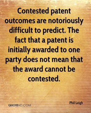 Contested patent outcomes are notoriously difficult to predict. The fact that a patent is initially awarded to one party does not mean that the award cannot be contested.