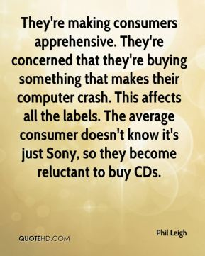 Phil Leigh  - They're making consumers apprehensive. They're concerned that they're buying something that makes their computer crash. This affects all the labels. The average consumer doesn't know it's just Sony, so they become reluctant to buy CDs.