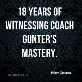 18 years of witnessing Coach Gunter's mastery.