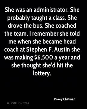 She was an administrator. She probably taught a class. She drove the bus. She coached the team. I remember she told me when she became head coach at Stephen F. Austin she was making $6,500 a year and she thought she'd hit the lottery.
