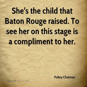 She's the child that Baton Rouge raised. To see her on this stage is a compliment to her.