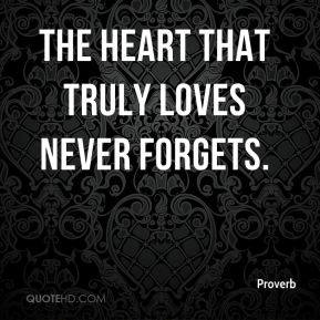 The heart that truly loves never forgets.