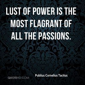 Lust of power is the most flagrant of all the passions.