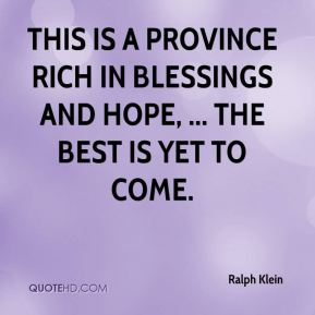 Ralph Klein  - This is a province rich in blessings and hope, ... The best is yet to come.