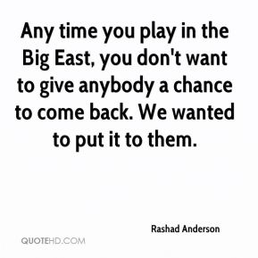 Any time you play in the Big East, you don't want to give anybody a chance to come back. We wanted to put it to them.