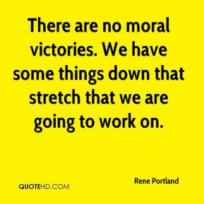Rene Portland  - There are no moral victories. We have some things down that stretch that we are going to work on.
