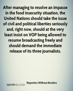 Reporters Without Borders  - After managing to resolve an impasse in the food insecurity situation, the United Nations should take the issue of civil and political liberties seriously and, right now, should at the very least insist on VOP being allowed to resume broadcasting freely and should demand the immediate release of its three journalists.