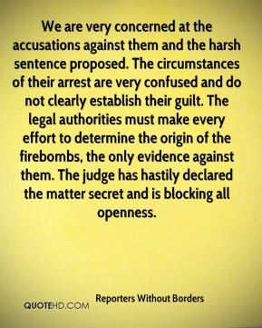 We are very concerned at the accusations against them and the harsh sentence proposed. The circumstances of their arrest are very confused and do not clearly establish their guilt. The legal authorities must make every effort to determine the origin of the firebombs, the only evidence against them. The judge has hastily declared the matter secret and is blocking all openness.
