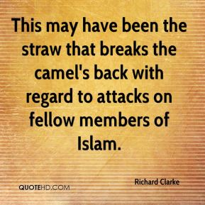 Richard Clarke  - This may have been the straw that breaks the camel's back with regard to attacks on fellow members of Islam.