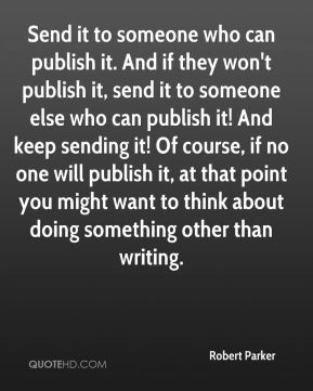 Send it to someone who can publish it. And if they won't publish it, send it to someone else who can publish it! And keep sending it! Of course, if no one will publish it, at that point you might want to think about doing something other than writing.