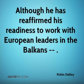 Although he has reaffirmed his readiness to work with European leaders in the Balkans -- .